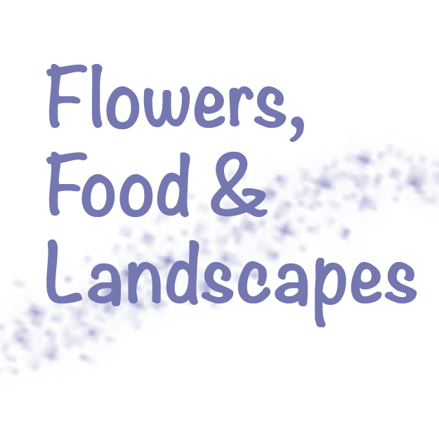 Flowers, Food & Landscapes