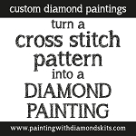 TURN A CROSS STITCH PATTERN into a Diamond Painting Kit Custom Paint With Diamonds Kit